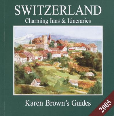 Karen Brown's Switzerland: Charming Inns & Itineraries 2005 9781928901792
