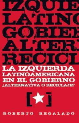 La Izquierda Latinoamericana En El Gobierno: Alternativa O Reciclaje? 9781921700453
