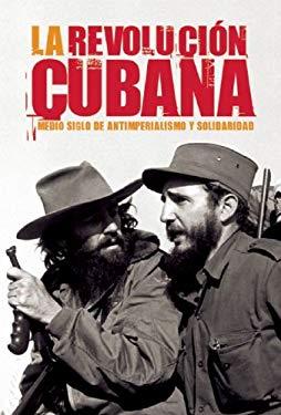 La Revolucion Cubana: Medio Siglo de Antimperialismo y Solidaridad 9781921438035