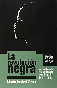 La Revolucion Negra: La Rebelion de los Esclavos en Haiti: 1791-1804 = The Black Revolution