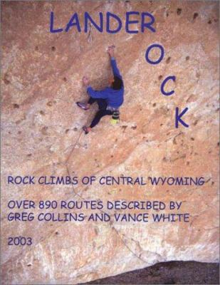 Lander Rock: Rock Climbs of Central Wyoming 9781929774197