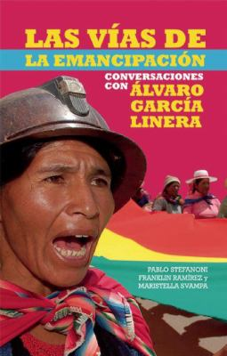 Las Vias de la Emancipacion: Conversaciones Con Alvaro Garcia Linera 9781921438448