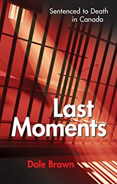 Last Moments: Sentenced to Death in Canada 9781926695150