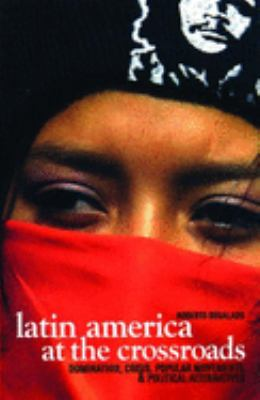 Latin America at the Crossroads: Domination, Crisis, Popular Movements, and Political Alternatives 9781920888718