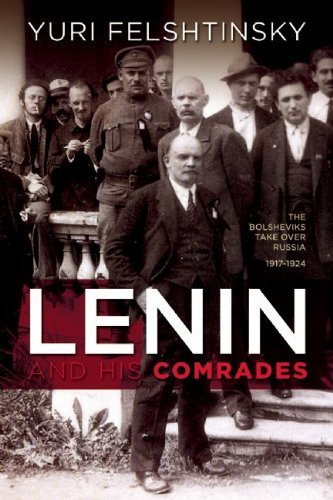 Lenin and His Comrades: The Bolsheviks Take Over Russia 1917-1924 9781929631957
