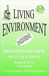Living Environment: New York Regents Review, Practice Tests with Answers and Explanations (Based on NYS Core Guide) 9952001