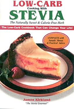 Low-Carb Cooking with Stevia: The Naturally Sweet & Calorie-Free Herb 9781928906148