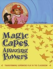 Magic Capes, Amazing Powers: Transforming Superhero Play in the Classroom 7776909