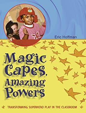 Magic Capes, Amazing Powers: Transforming Superhero Play in the Classroom 9781929610471