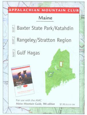 Maine Mountains Trail Map: Map 1: Baxter State Park/Katahdin; Map 2: Rangeley/Stratton Region; Map 3: Gulf Hagas