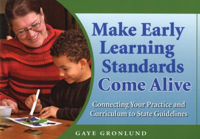 Make Early Learning Standards Come Alive: Connecting Your Practice and Curriculum to State Guidelines 9781929610822