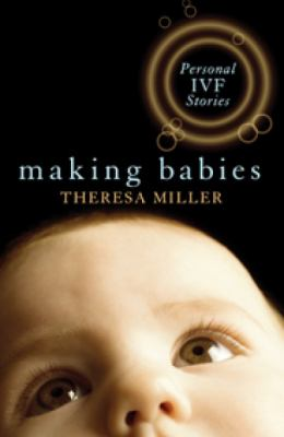 Making Babies: Personal IVF Stories 9781921215469