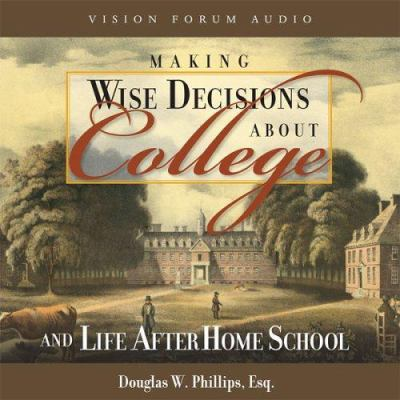 Making Wise Decisions about College (CD): And Life After Home School 9781929241330
