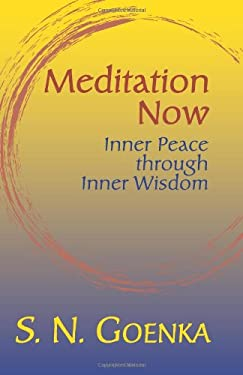 Meditation Now: Inner Peace Through Inner Wisdom: A Collection Commemorating Mr. Goenka's Tour of North America April to August, 2002 9781928706236