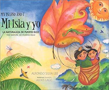 Mi Isla y Yo/My Island And I: La Naturaleza de Puerto Rico/ The Nature Of Puerto Rico 9781929165063