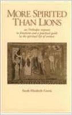 More Spirited Than Lions: Orthodox Response to Feminism and a Practical Guide to the Spiritual Life of Women 9781928653042