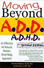 Moving Beyond A.D.D/A.D.H.D: An Effective, All Natural, Holistic, Mind-Body Approach