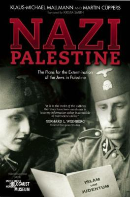 Nazi Palestine: The Plans for the Extermination of the Jews in Palestine 9781929631933