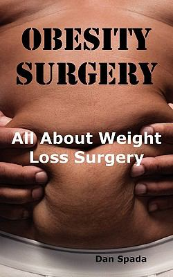 Obesity Surgery: All You Need to Know about Weight Loss Surgery Including Costs, Where to Find Specialists, Types of Surgeries, Risks a 9781926917177