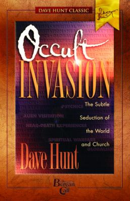 Occult Invasion: The Subtle Seduction of the World and Church 9781928660606