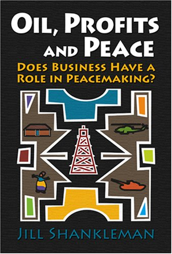 Oil, Profits, and Peace: Does Business Have a Role in Peacemaking? 9781929223985