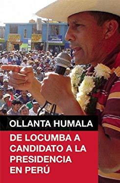 Ollanta Humala: de Locumba A Candidato a la Presidencia en Peru 9781921438431
