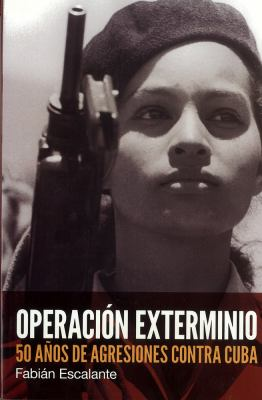Operacion Exterminio: 50 Anos de Agresiones Contra Cuba = Extermination Operations 9781921438929