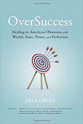 Oversuccess: Healing the American Obsession with Wealth, Fame, Power, and Perfection 7777847