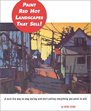 Painting Red Hot Landscapes That Sell!: A Sure-Fire Way to Stop Boring and Start Selling Everything You Paint in Oils 9781929834181
