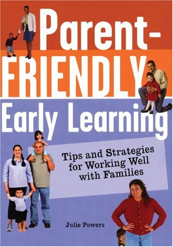 Parent-Friendly Early Learning: Tips and Strategies for Working Well with Families 9781929610624