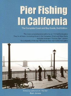 Pier Fishing in California: The Complete Coast and Bay Guide 9781929170098