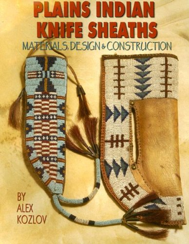 Plains Indian Knife Sheaths: Materials, Design & Construction 9781929572052