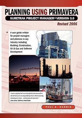 Planning Using Primavera Suretrak Project Manager Version 3.0 Revised 2006