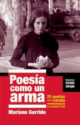 Poesia Como Un Arma: 25 Poetas Con La Espana Revolucionaria En La Guerra Civil 9781921235962