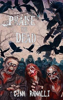 Praise the Dead: A Zombie Novel 9781926712253