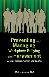 Preventing and Managing Workplace Bullying and Harassment: A Risk Management Approach 21026153