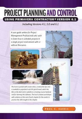 Project Planning and Control Using Primavera Contractor Version 6: Including Versions 4.1, 5.0 and 6.1 9781921059254