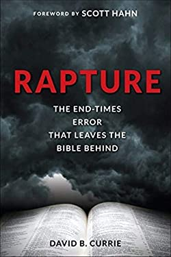Rapture: The End-Times Error That Leaves the Bible Behind 9781928832720