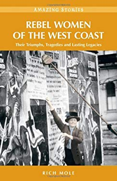 Rebel Women of the West Coast: Their Triumphs, Tragedies and Lasting Legacies 9781926613284