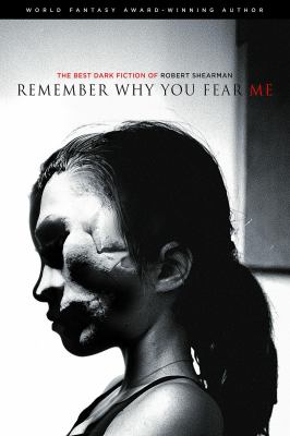 Remember Why You Fear Me: The Best Dark Fiction of Robert Shearman 9781927469217