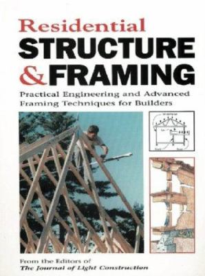 Residential Structure & Framing: Practical Engineering and Advanced Framing Techniques for Builders 9781928580171