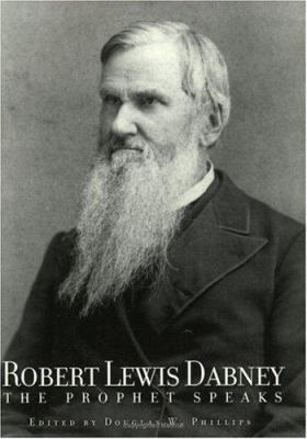 Robert Lewis Dabney: The Prophet Speaks