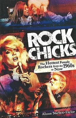 Rock Chicks: The Hottest Female Rockers from the 1960's to Now