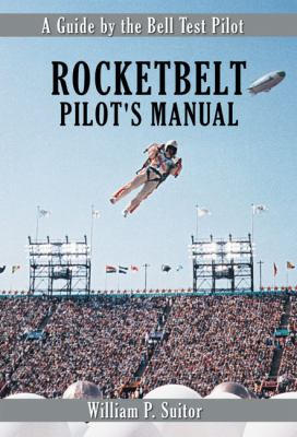 Rocketbelt Pilot's Manual: A Guide by the Bell Test Pilot 9781926592053