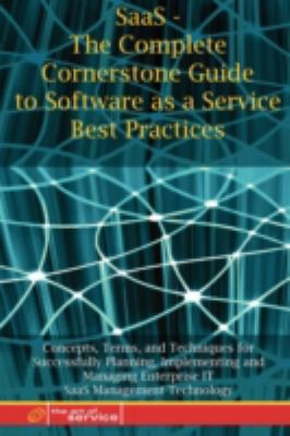 Saas - The Complete Cornerstone Guide to Software as a Service Best Practices Concepts, Terms, and Techniques for Successfully Planning, Implementing 9781921573132