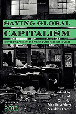 Saving Global Capitalism: Interrogating Austerity and Working Class Responses to Crises 9781926958019