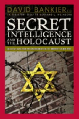Secret Intelligence and the Holocaust: Collected Essays from the Colloquium at the City University of New York Graduate Center