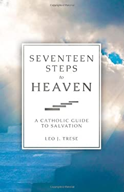 Seventeen Steps to Heaven: A Catholic Guide to Salvation 9781928832263