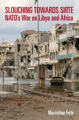 Slouching Towards Sirte: NATO's War on Libya and Africa 9781926824529