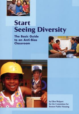 Start Seeing Diversity: The Basic Guide to an Anti-Bias Classroom 9781929610655